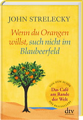 Wenn Du Orangen willst such nicht im Blaubeerfeld (John Strelecky)
